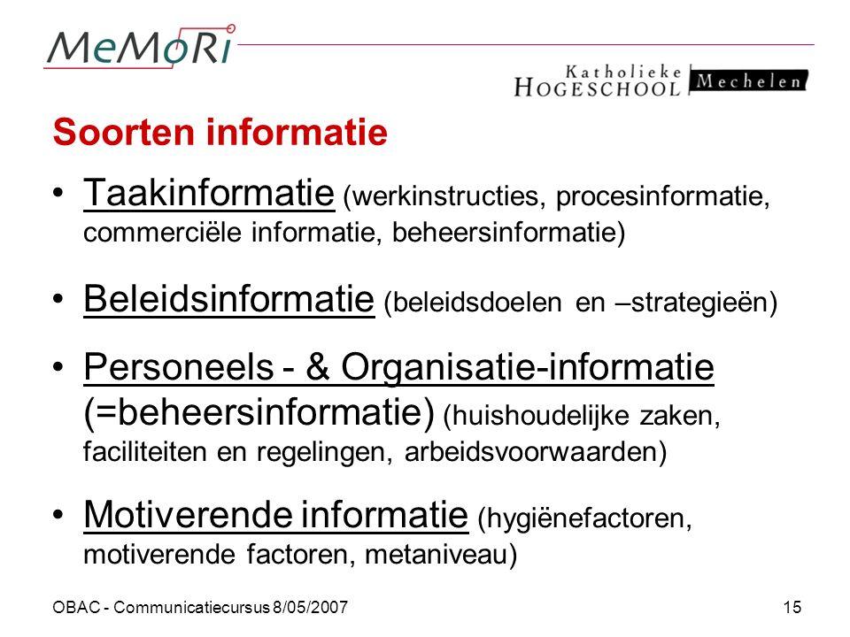 OBAC - Communicatiecursus 8/05/200715 Soorten informatie Taakinformatie (werkinstructies, procesinformatie, commerciële informatie, beheersinformatie)