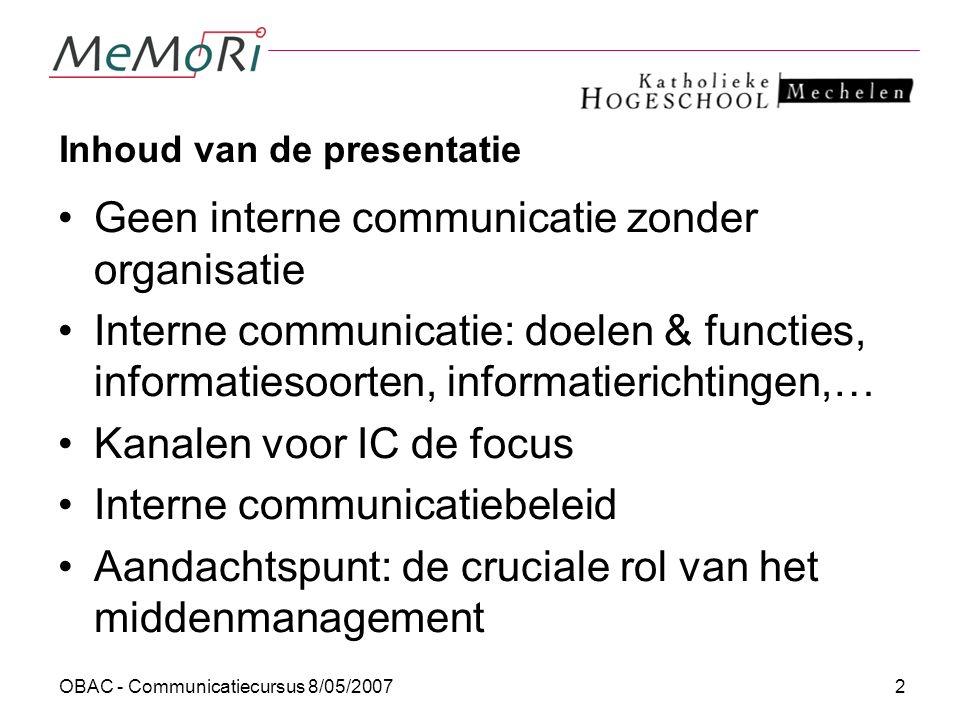 OBAC - Communicatiecursus 8/05/20072 Inhoud van de presentatie Geen interne communicatie zonder organisatie Interne communicatie: doelen & functies, i