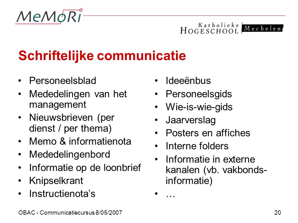 OBAC - Communicatiecursus 8/05/200720 Schriftelijke communicatie Personeelsblad Mededelingen van het management Nieuwsbrieven (per dienst / per thema)