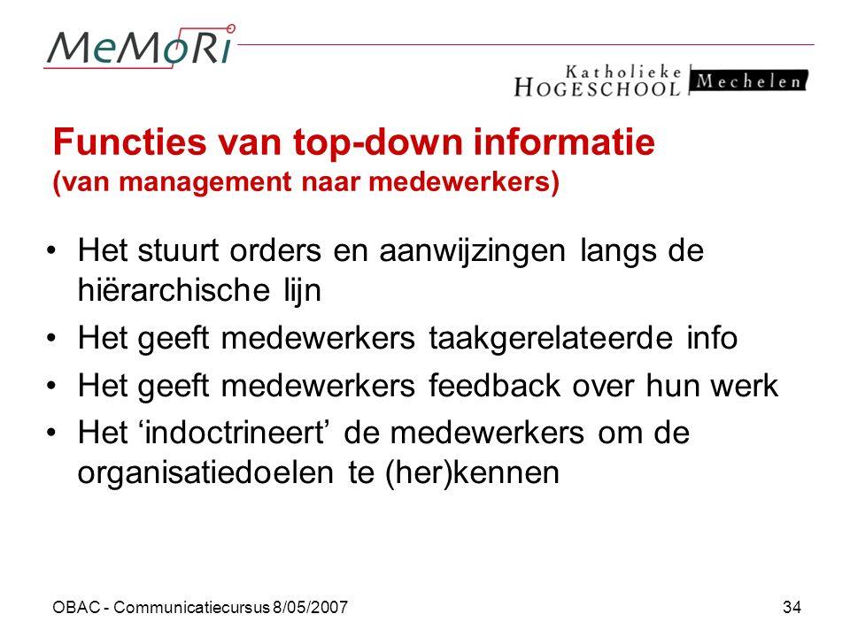 OBAC - Communicatiecursus 8/05/200734 Functies van top-down informatie (van management naar medewerkers) Het stuurt orders en aanwijzingen langs de hi