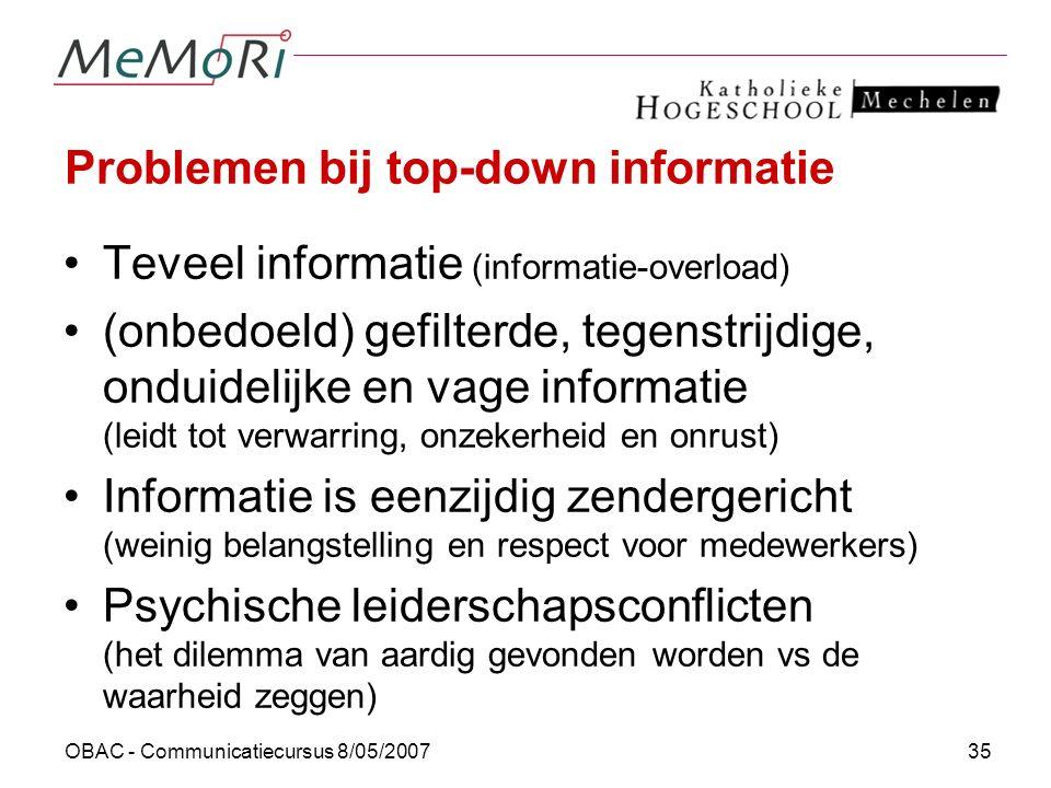 OBAC - Communicatiecursus 8/05/200735 Problemen bij top-down informatie Teveel informatie (informatie-overload) (onbedoeld) gefilterde, tegenstrijdige