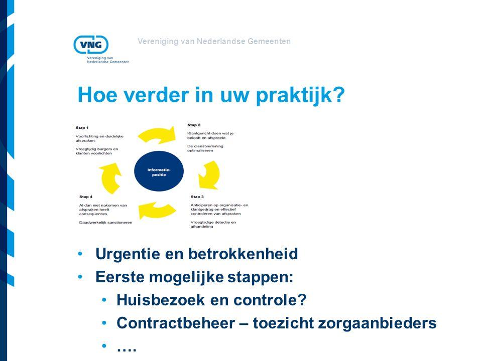 Vereniging van Nederlandse Gemeenten Hoe verder in uw praktijk? Urgentie en betrokkenheid Eerste mogelijke stappen: Huisbezoek en controle? Contractbe