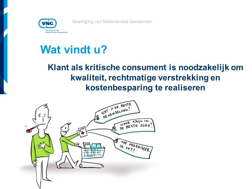 Vereniging van Nederlandse Gemeenten Wat vindt u? Klant als kritische consument is noodzakelijk om kwaliteit, rechtmatige verstrekking en kostenbespar