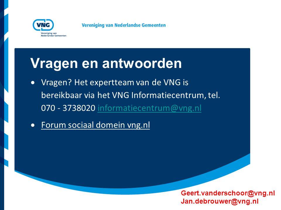 Vragen en antwoorden Geert.vanderschoor@vng.nl Jan.debrouwer@vng.nl  Vragen? Het expertteam van de VNG is bereikbaar via het VNG Informatiecentrum, t