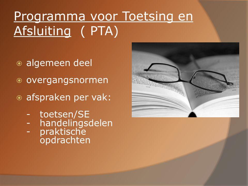 Programma voor Toetsing en Afsluiting ( PTA)  algemeen deel  overgangsnormen  afspraken per vak: -toetsen/SE -handelingsdelen -praktische opdrachte
