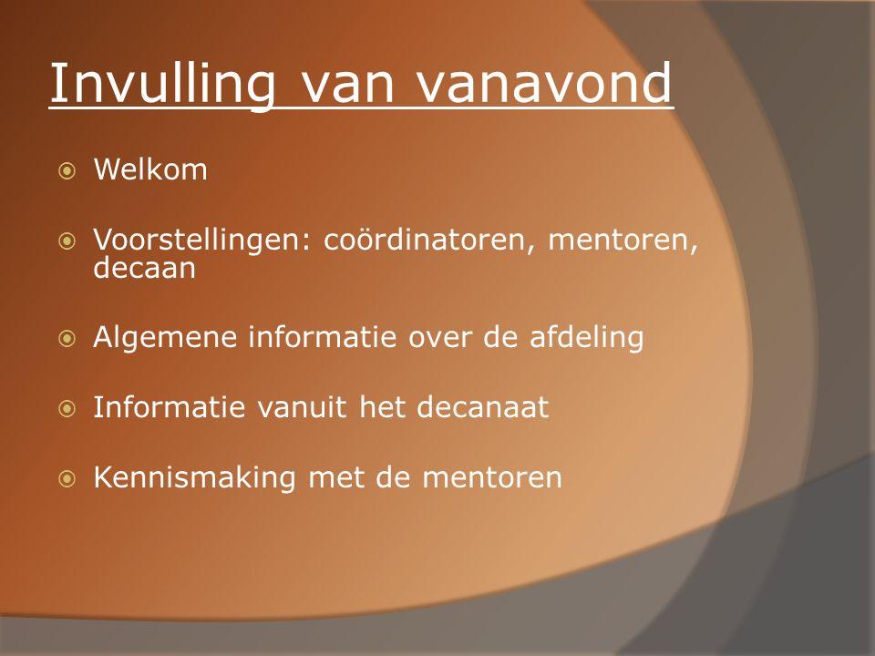 Invulling van vanavond  Welkom  Voorstellingen: coördinatoren, mentoren, decaan  Algemene informatie over de afdeling  Informatie vanuit het decan