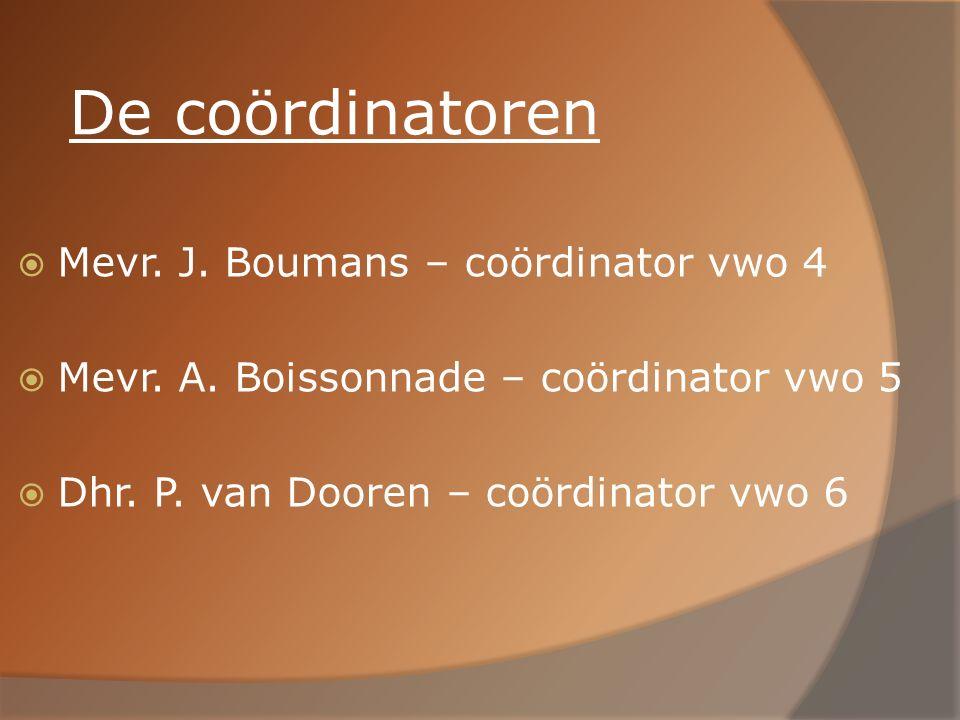 De coördinatoren  Mevr. J. Boumans – coördinator vwo 4  Mevr. A. Boissonnade – coördinator vwo 5  Dhr. P. van Dooren – coördinator vwo 6
