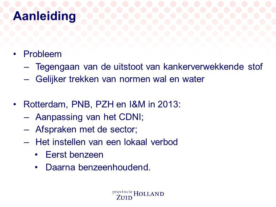 Aanleiding Probleem –Tegengaan van de uitstoot van kankerverwekkende stof –Gelijker trekken van normen wal en water Rotterdam, PNB, PZH en I&M in 2013: –Aanpassing van het CDNI; –Afspraken met de sector; –Het instellen van een lokaal verbod Eerst benzeen Daarna benzeenhoudend.