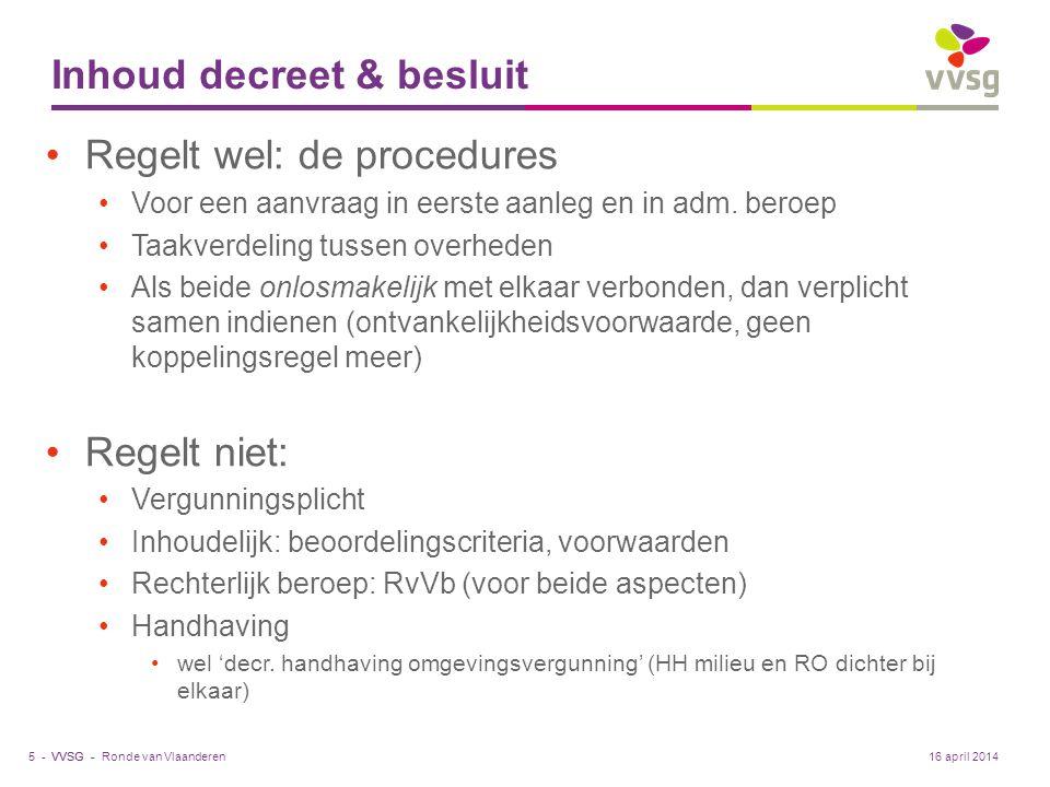 VVSG - Inhoud decreet & besluit Regelt wel: de procedures Voor een aanvraag in eerste aanleg en in adm.