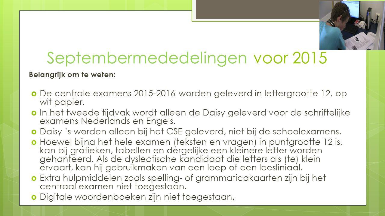 Septembermededelingen voor 2015 Belangrijk om te weten:  De centrale examens 2015-2016 worden geleverd in lettergrootte 12, op wit papier.