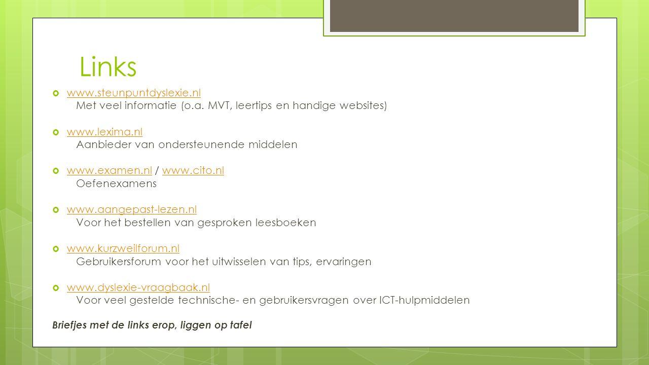 Links  www.steunpuntdyslexie.nl www.steunpuntdyslexie.nl Met veel informatie (o.a. MVT, leertips en handige websites)  www.lexima.nl www.lexima.nl A