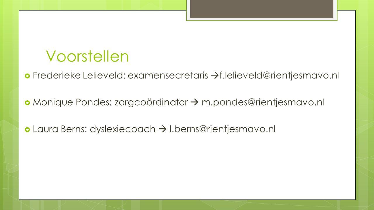 Voorstellen  Frederieke Lelieveld: examensecretaris  f.lelieveld@rientjesmavo.nl  Monique Pondes: zorgcoördinator  m.pondes@rientjesmavo.nl  Laur