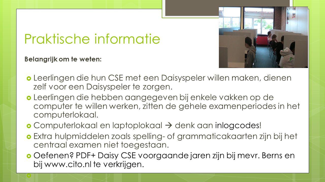 Praktische informatie Belangrijk om te weten:  Leerlingen die hun CSE met een Daisyspeler willen maken, dienen zelf voor een Daisyspeler te zorgen.
