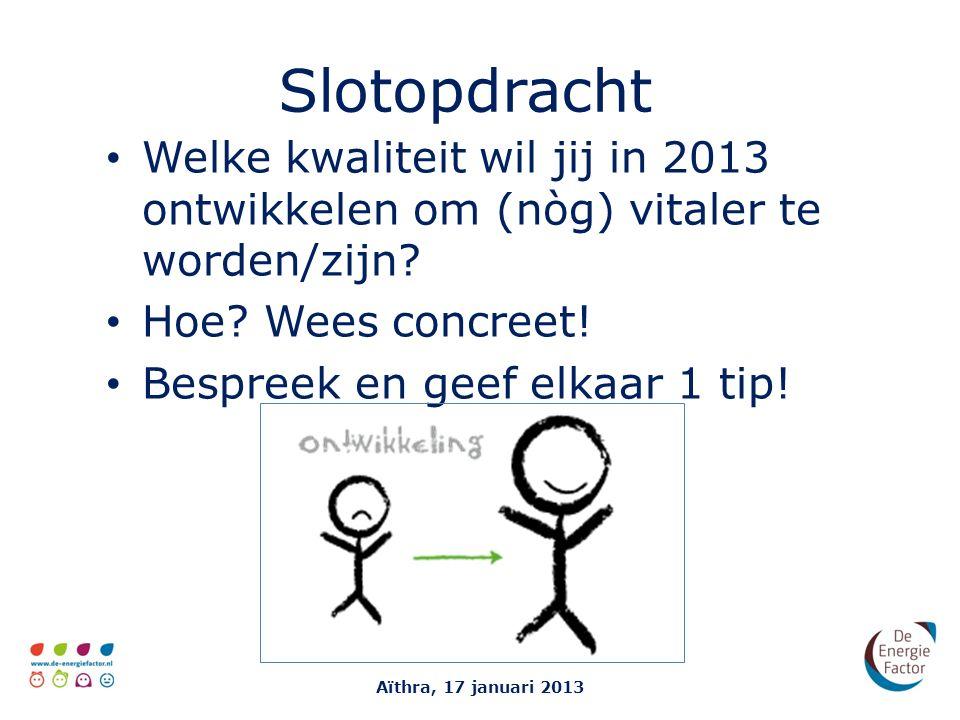 Slotopdracht Welke kwaliteit wil jij in 2013 ontwikkelen om (nòg) vitaler te worden/zijn.