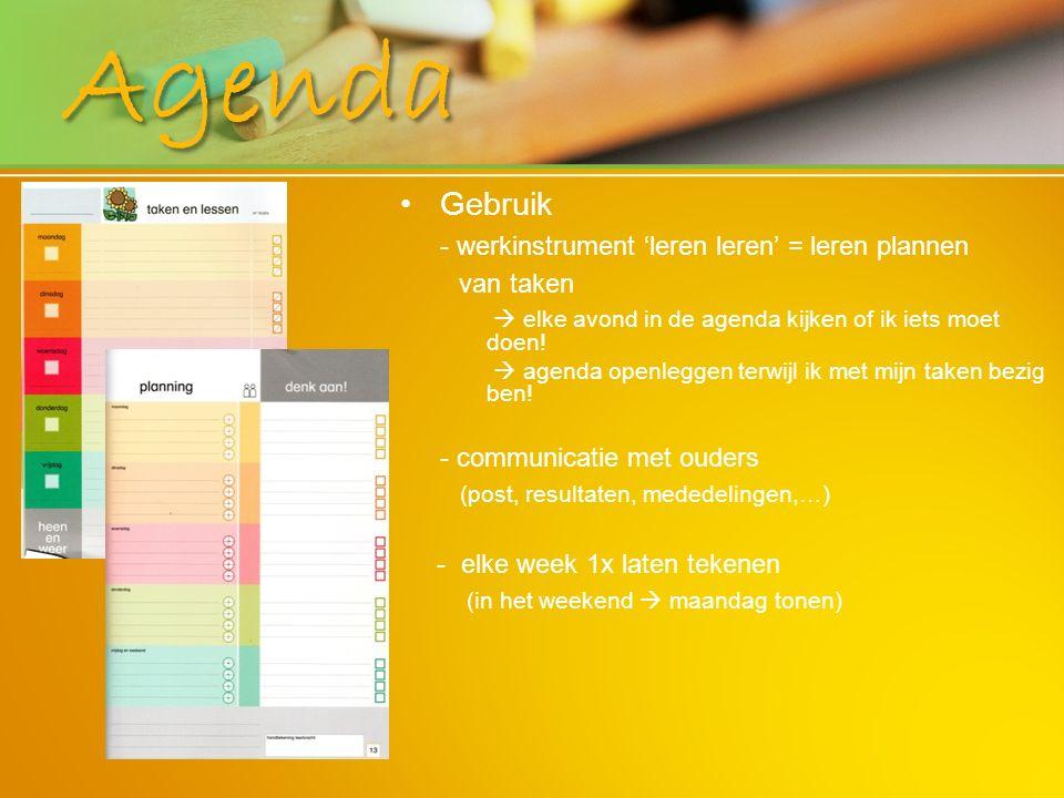 Gebruik - werkinstrument 'leren leren' = leren plannen van taken  elke avond in de agenda kijken of ik iets moet doen!  agenda openleggen terwijl ik