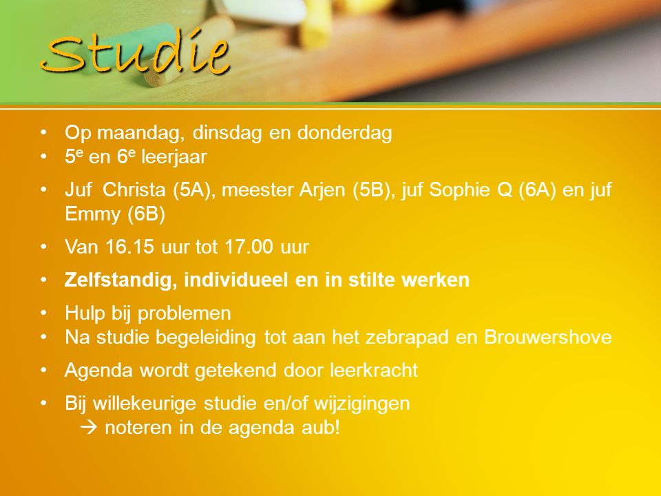 Studie Op maandag, dinsdag en donderdag 5 e en 6 e leerjaar Juf Christa (5A), meester Arjen (5B), juf Sophie Q (6A) en juf Emmy (6B) Van 16.15 uur tot