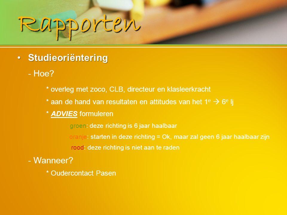 Rapporten StudieoriënteringStudieoriëntering - Hoe? * overleg met zoco, CLB, directeur en klasleerkracht * aan de hand van resultaten en attitudes van