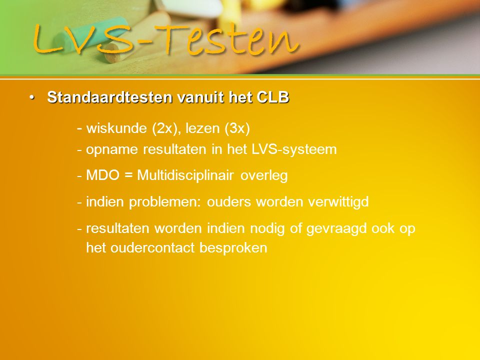 LVS-Testen Standaardtesten vanuit het CLBStandaardtesten vanuit het CLB - wiskunde (2x), lezen (3x) - opname resultaten in het LVS-systeem - MDO = Mul
