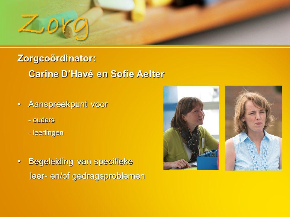 Zorgcoördinator: Carine D'Havé en Sofie Aelter Aanspreekpunt voorAanspreekpunt voor - ouders - leerlingen Begeleiding van specifiekeBegeleiding van sp