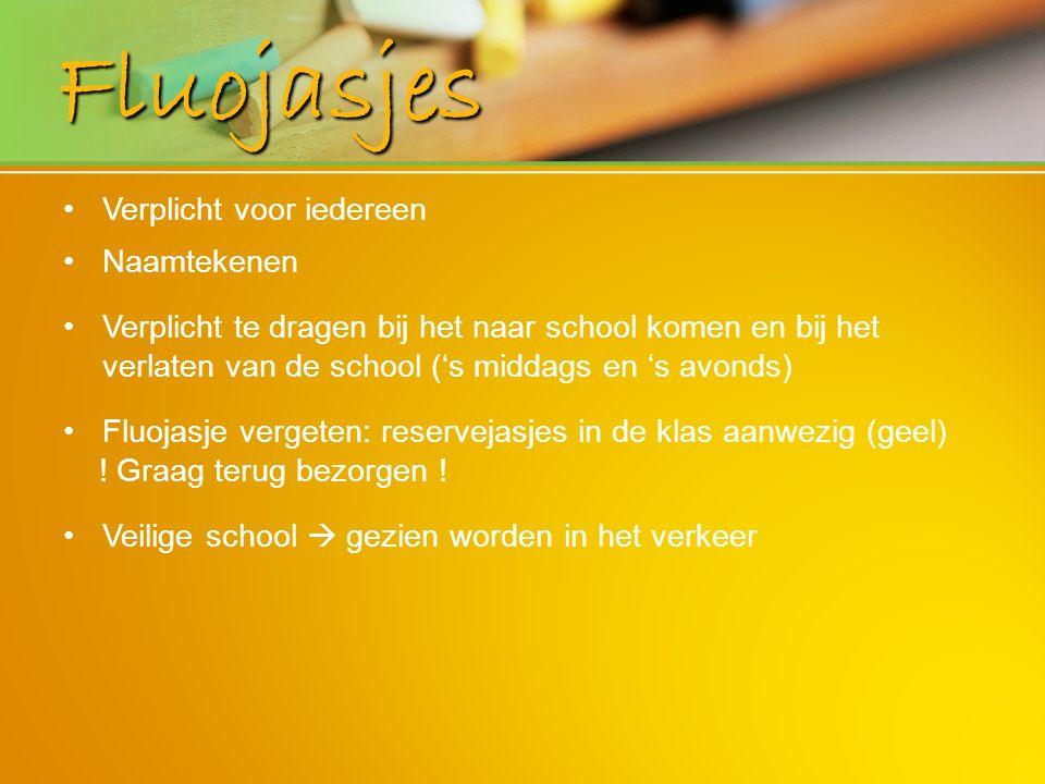 Verplicht voor iedereen Naamtekenen Verplicht te dragen bij het naar school komen en bij het verlaten van de school ('s middags en 's avonds) Fluojasj