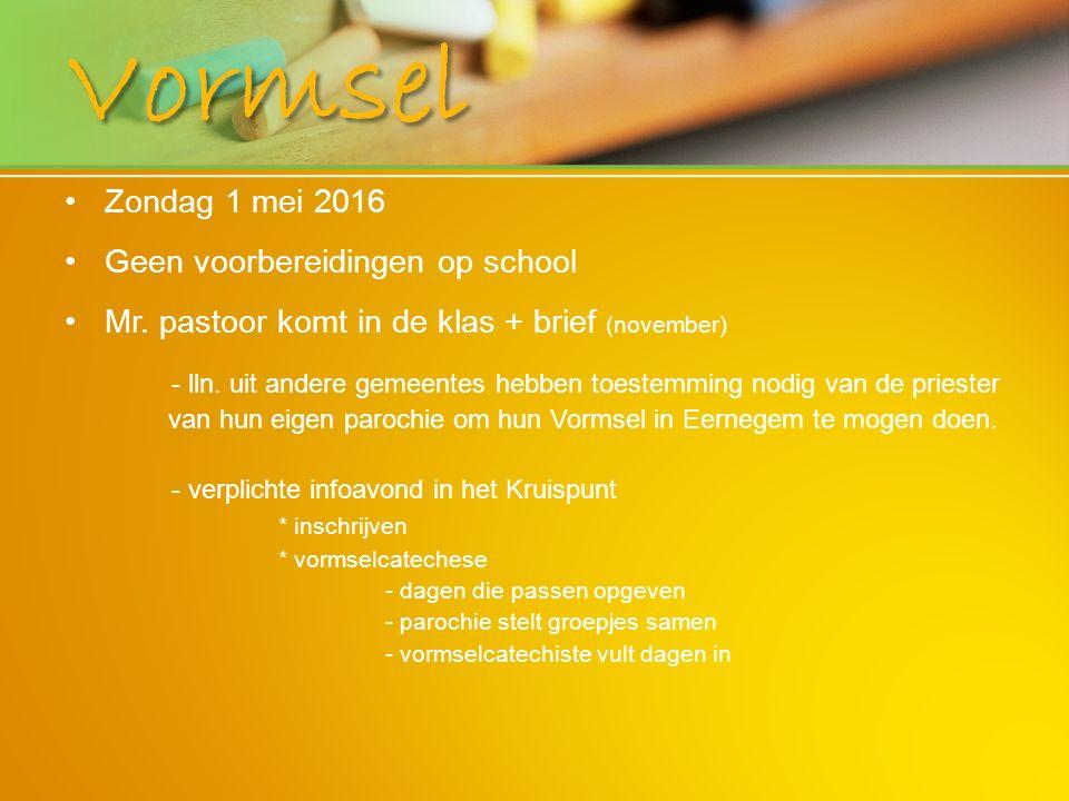Vormsel Zondag 1 mei 2016 Geen voorbereidingen op school Mr. pastoor komt in de klas + brief (november) - lln. uit andere gemeentes hebben toestemming