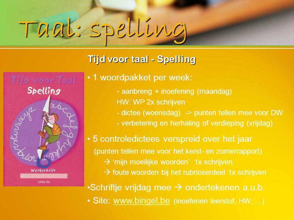 Taal: spelling Tijd voor taal - Spelling 1 woordpakket per week: - aanbreng + inoefening (maandag) HW: WP 2x schrijven - dictee (woensdag) -> punten t