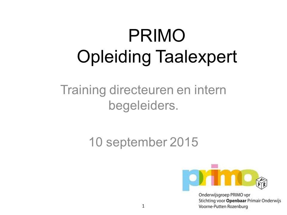 PRIMO Opleiding Taalexpert Training directeuren en intern begeleiders. 10 september 2015 1