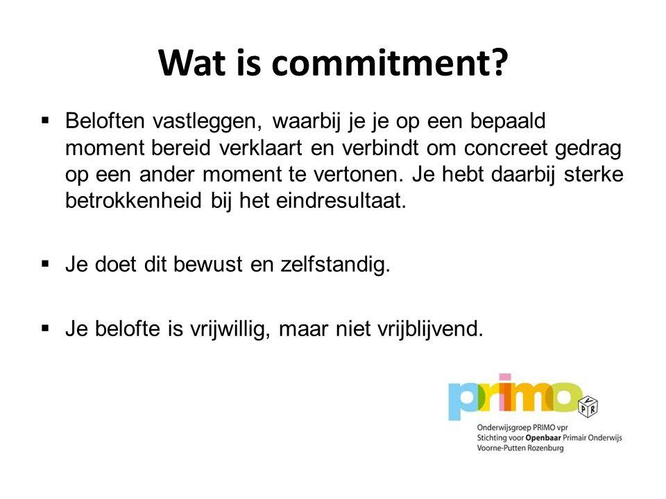 Wat is commitment?  Beloften vastleggen, waarbij je je op een bepaald moment bereid verklaart en verbindt om concreet gedrag op een ander moment te v