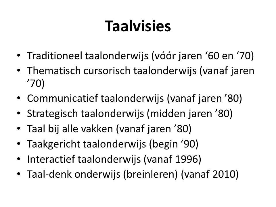 Taalvisies Traditioneel taalonderwijs (vóór jaren '60 en '70) Thematisch cursorisch taalonderwijs (vanaf jaren '70) Communicatief taalonderwijs (vanaf