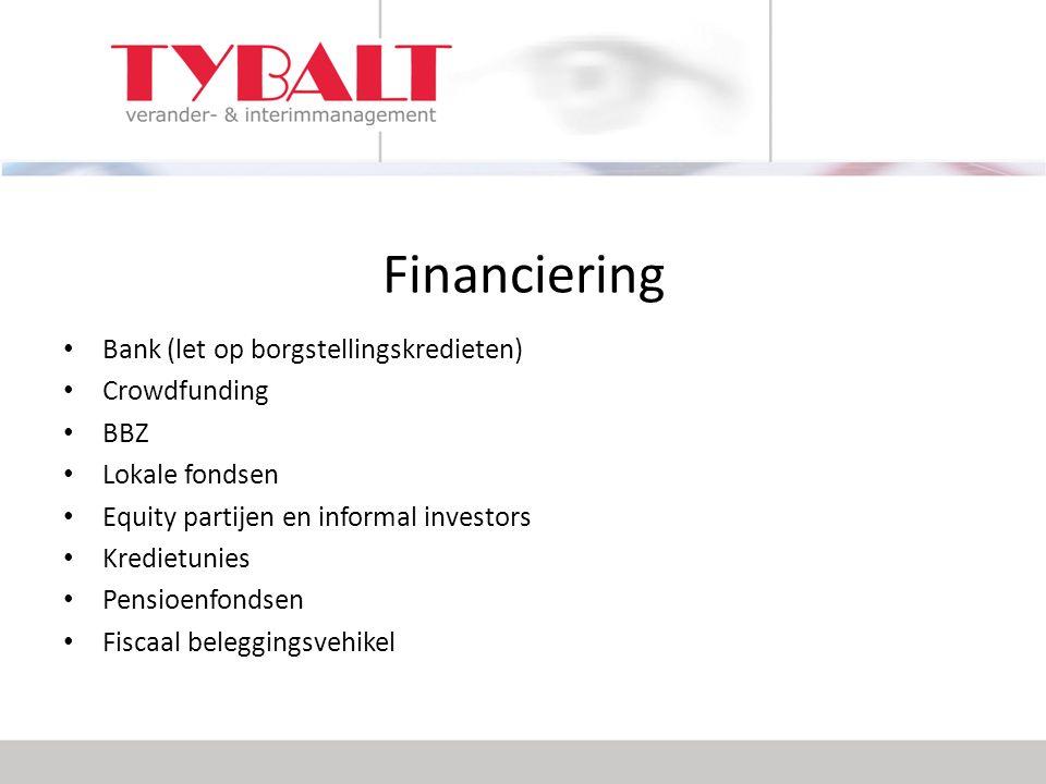 Financiering Bank (let op borgstellingskredieten) Crowdfunding BBZ Lokale fondsen Equity partijen en informal investors Kredietunies Pensioenfondsen Fiscaal beleggingsvehikel