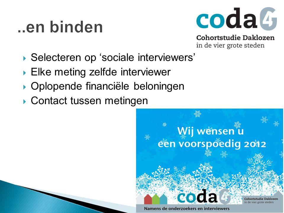  Selecteren op 'sociale interviewers'  Elke meting zelfde interviewer  Oplopende financiële beloningen  Contact tussen metingen