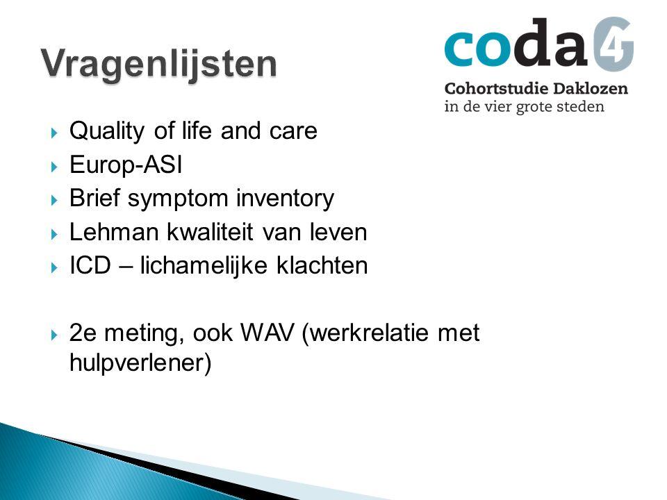  Quality of life and care  Europ-ASI  Brief symptom inventory  Lehman kwaliteit van leven  ICD – lichamelijke klachten  2e meting, ook WAV (werkrelatie met hulpverlener)