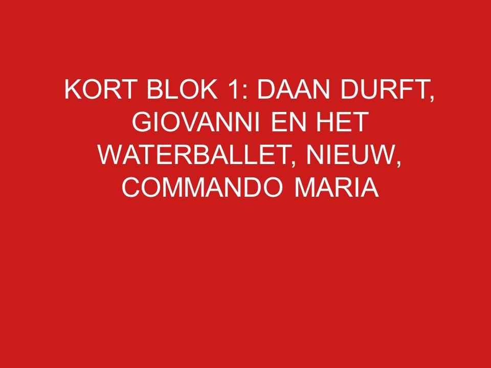 KORT BLOK 1: DAAN DURFT, GIOVANNI EN HET WATERBALLET, NIEUW, COMMANDO MARIA