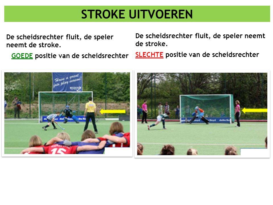 De scheidsrechter fluit, de speler neemt de stroke. GOEDE positie van de scheidsrechter De scheidsrechter fluit, de speler neemt de stroke. SLECHTE po