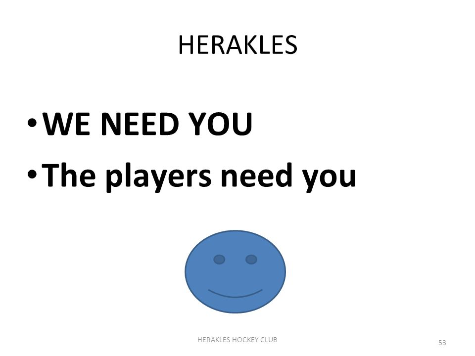53 HERAKLES HOCKEY CLUB HERAKLES WE NEED YOU The players need you