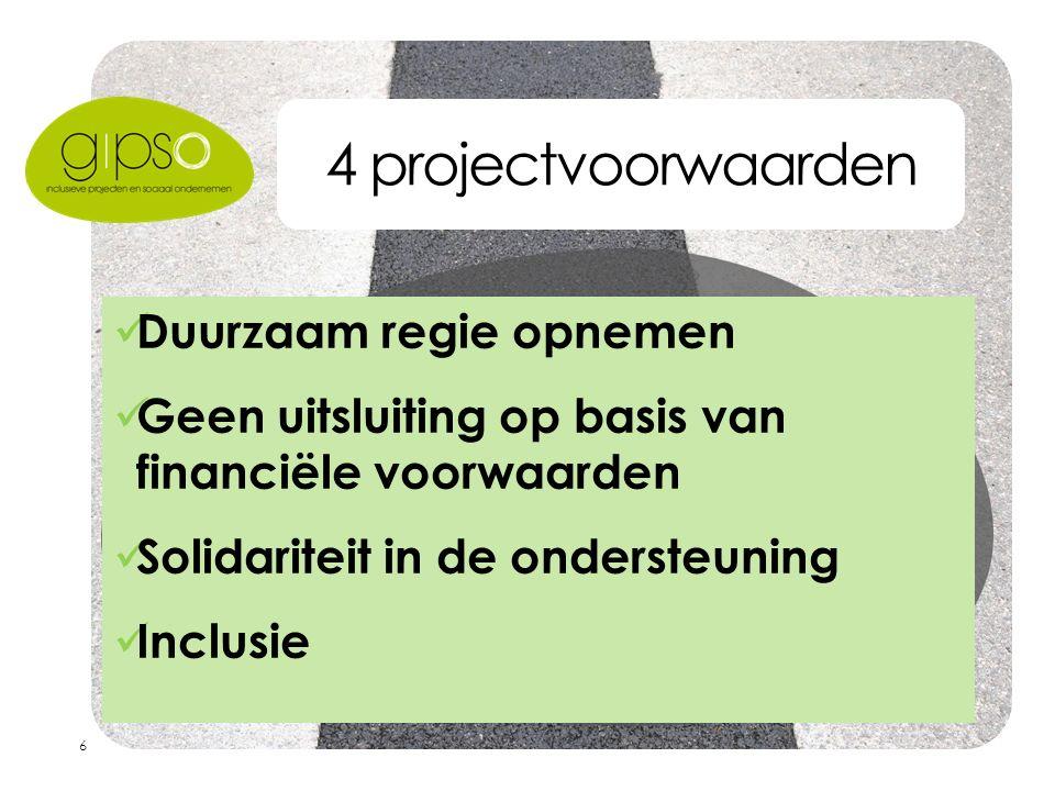 6 4 projectvoorwaarden Duurzaam regie opnemen Geen uitsluiting op basis van financiële voorwaarden Solidariteit in de ondersteuning Inclusie