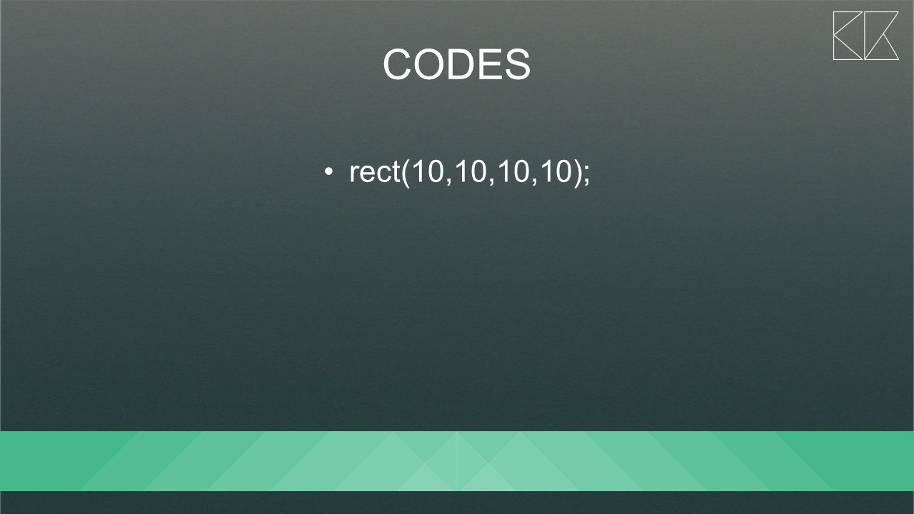 CODES rect(10,10,10,10);