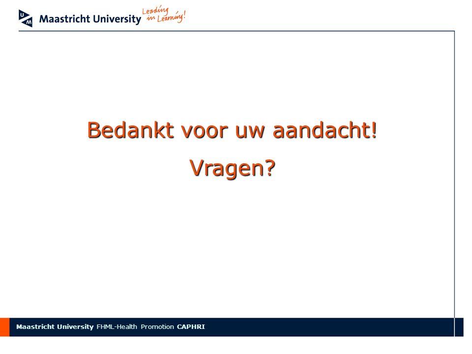 Faculty name Maastricht University FHML-Health Promotion CAPHRI Bedankt voor uw aandacht.