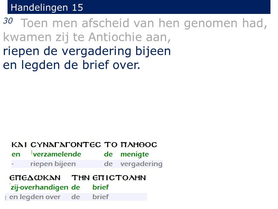 Handelingen 15 30 Toen men afscheid van hen genomen had, kwamen zij te Antiochie aan, riepen de vergadering bijeen en legden de brief over.