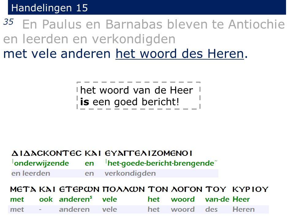 Handelingen 15 35 En Paulus en Barnabas bleven te Antiochie en leerden en verkondigden met vele anderen het woord des Heren.