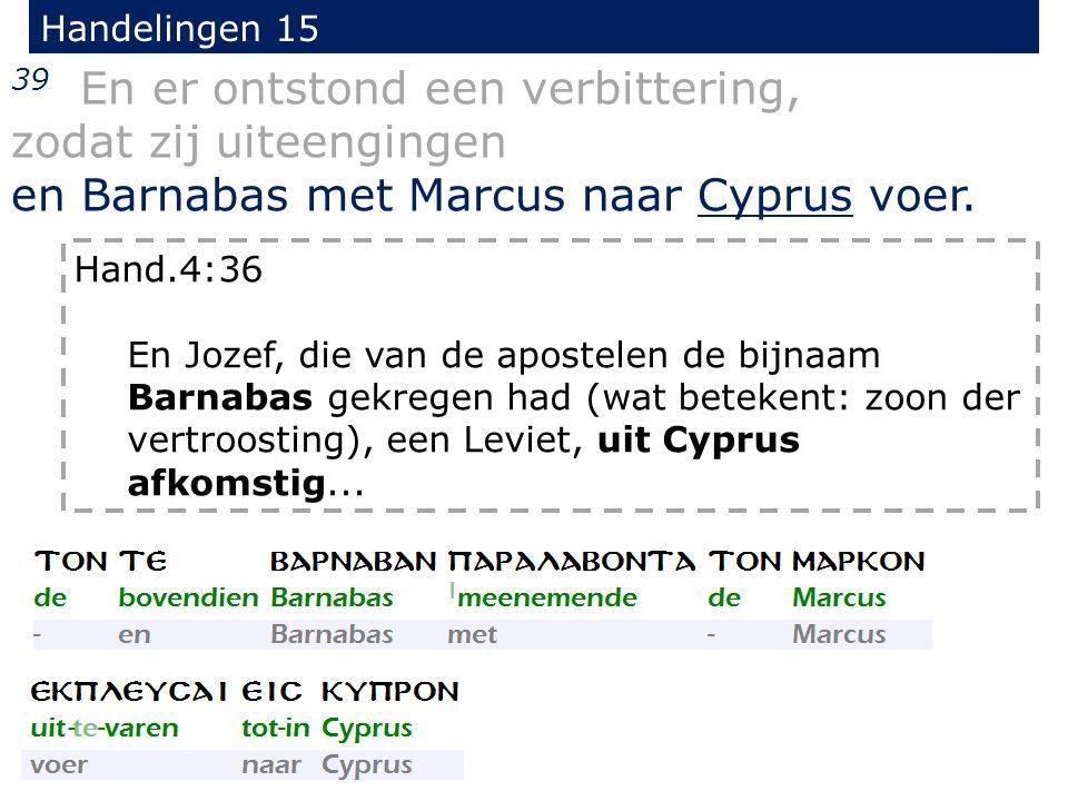 Handelingen 15 39 En er ontstond een verbittering, zodat zij uiteengingen en Barnabas met Marcus naar Cyprus voer.