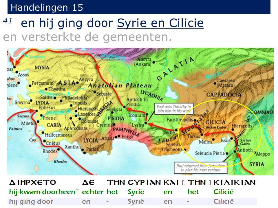 Handelingen 15 41 en hij ging door Syrie en Cilicie en versterkte de gemeenten.