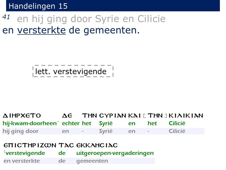 Handelingen 15 41 en hij ging door Syrie en Cilicie en versterkte de gemeenten. lett. verstevigende