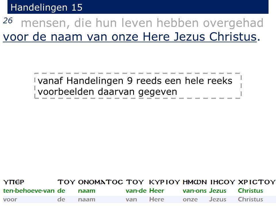 Handelingen 15 26 mensen, die hun leven hebben overgehad voor de naam van onze Here Jezus Christus.