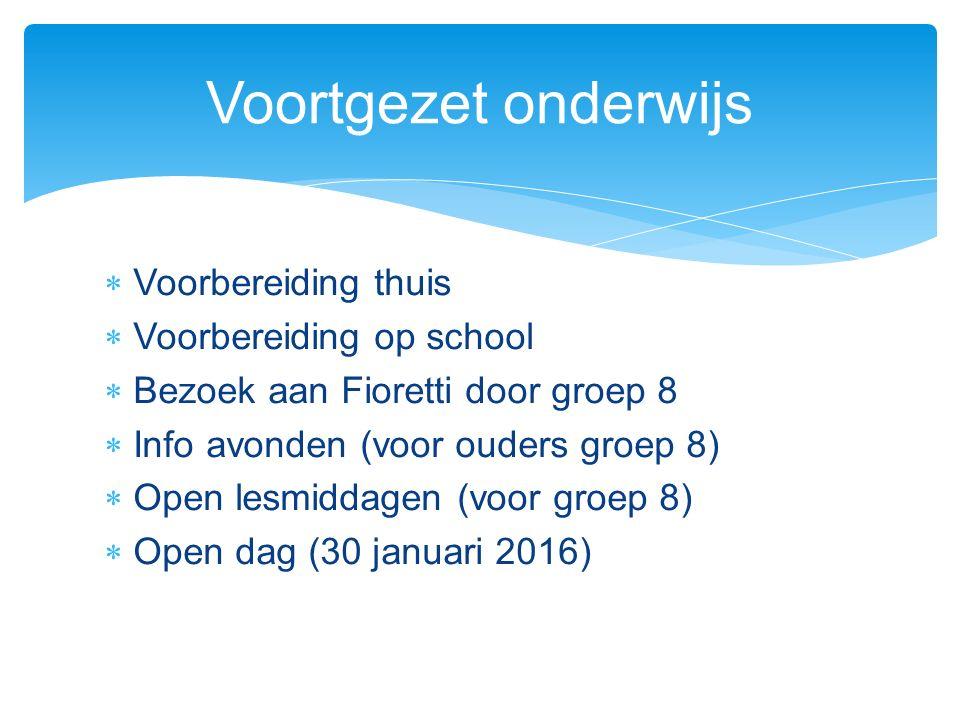  Voorbereiding thuis  Voorbereiding op school  Bezoek aan Fioretti door groep 8  Info avonden (voor ouders groep 8)  Open lesmiddagen (voor groep 8)  Open dag (30 januari 2016) Voortgezet onderwijs