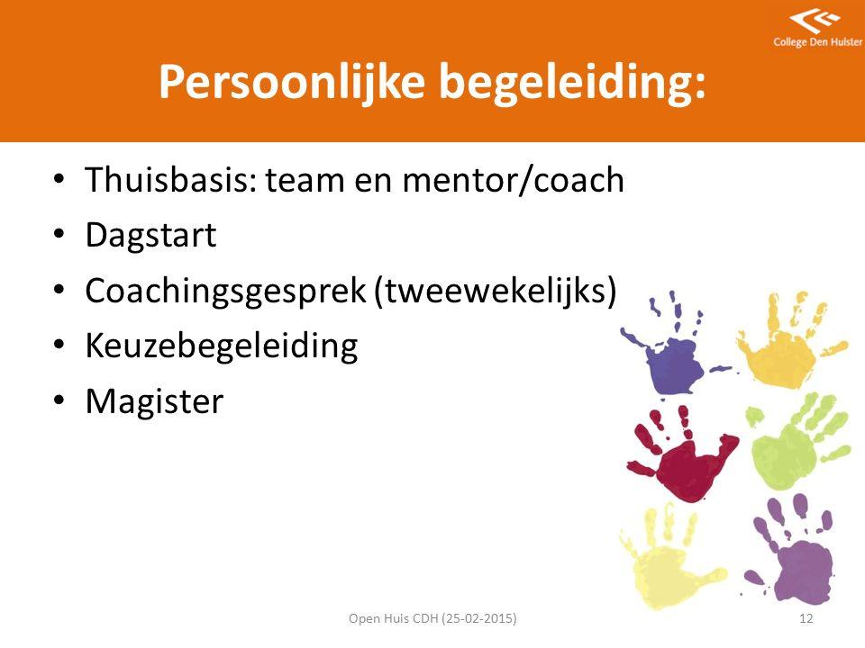 Persoonlijke begeleiding: Thuisbasis: team en mentor/coach Dagstart Coachingsgesprek (tweewekelijks) Keuzebegeleiding Magister Open Huis CDH (25-02-2015)12