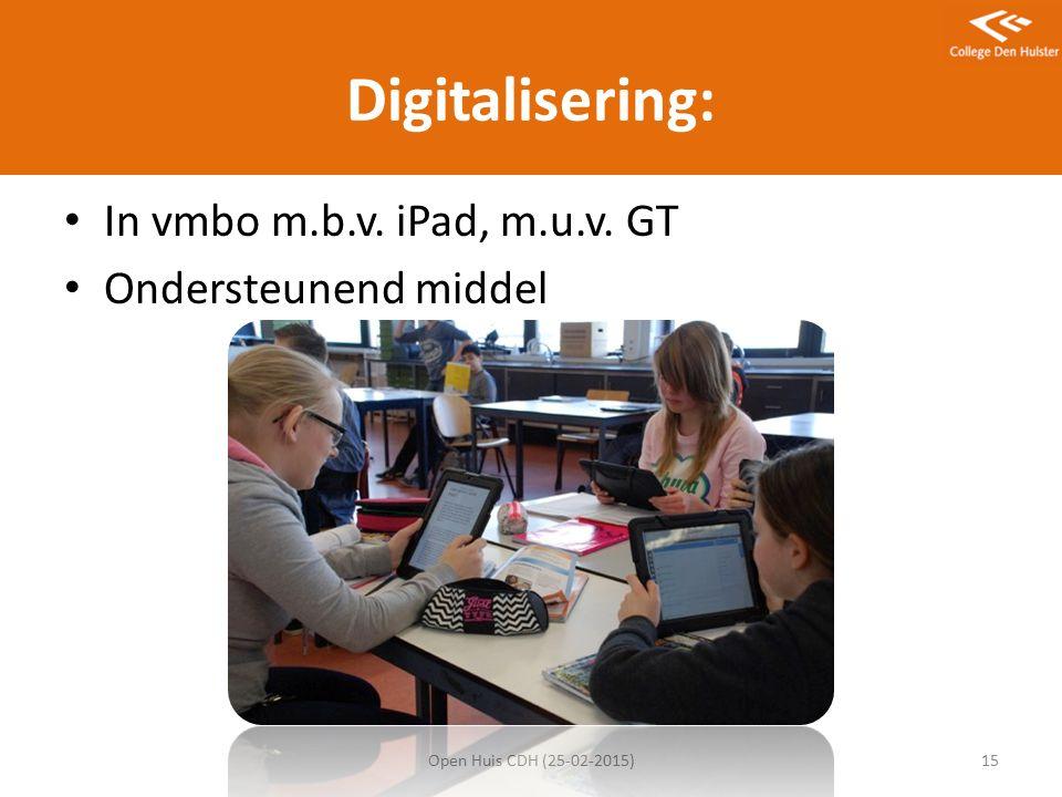 Digitalisering: In vmbo m.b.v. iPad, m.u.v. GT Ondersteunend middel Open Huis CDH (25-02-2015)15