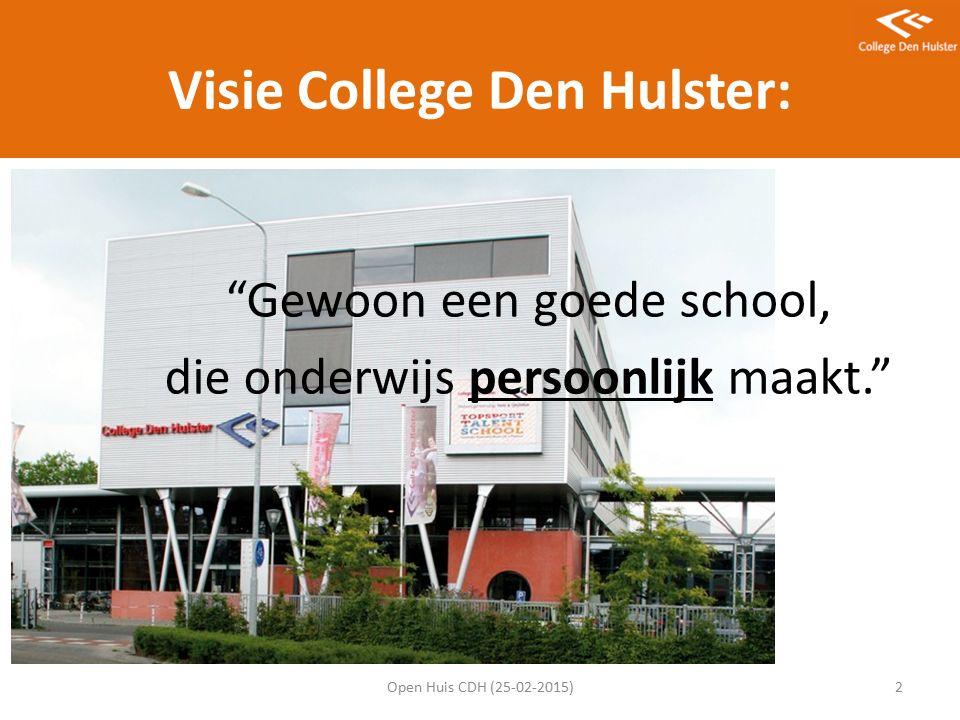 Visie College Den Hulster: Gewoon een goede school, die onderwijs persoonlijk maakt. Open Huis CDH (25-02-2015)2