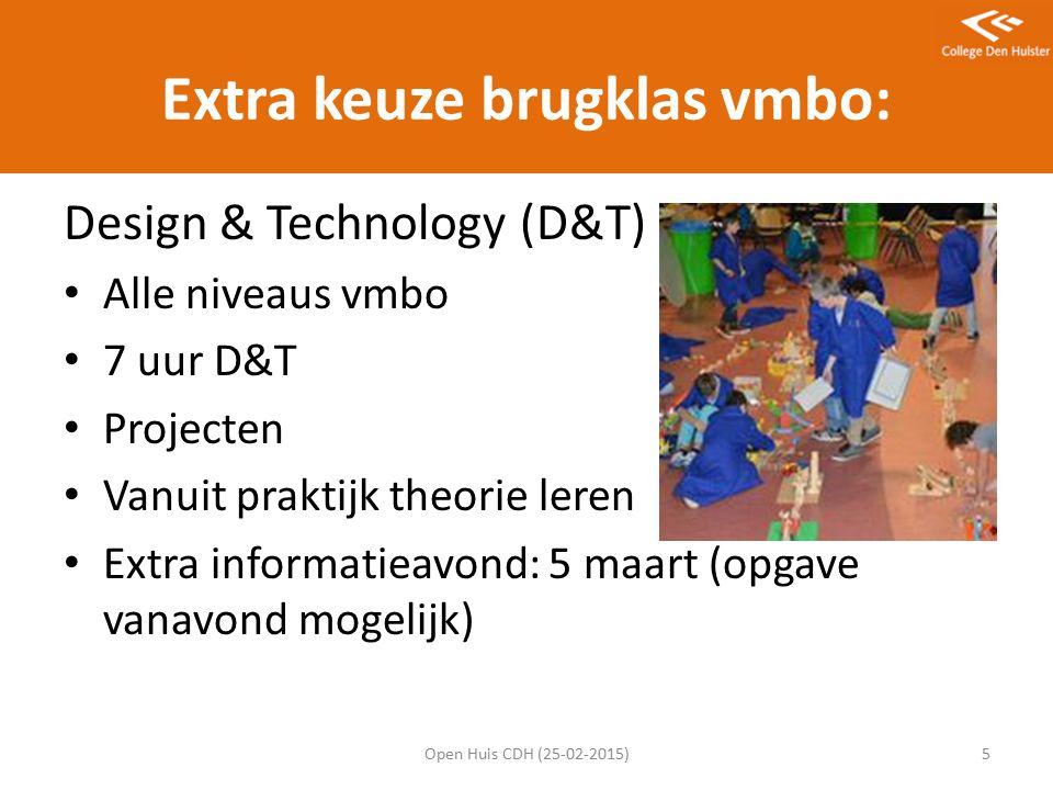 Extra keuze brugklas vmbo: Design & Technology (D&T) Alle niveaus vmbo 7 uur D&T Projecten Vanuit praktijk theorie leren Extra informatieavond: 5 maart (opgave vanavond mogelijk) Open Huis CDH (25-02-2015)5
