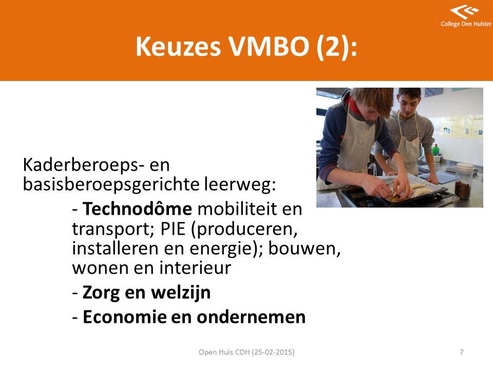 Keuzes VMBO (2): Kaderberoeps- en basisberoepsgerichte leerweg: - Technodôme mobiliteit en transport; PIE (produceren, installeren en energie); bouwen, wonen en interieur - Zorg en welzijn - Economie en ondernemen Open Huis CDH (25-02-2015)7